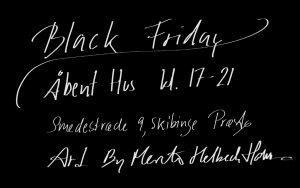 Black Friday fredag d. 25. november Åbent Hus kl. 17 til 19 i det kreative hus i Skibinge, Smedestræde 9, Præstø